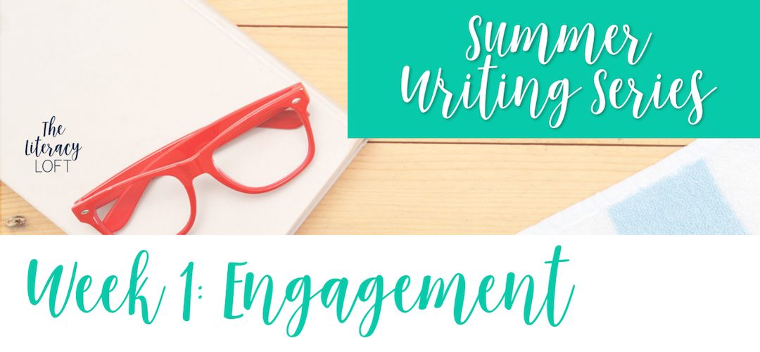 Summer Writing Workshop Series {Week 1: Engagement}