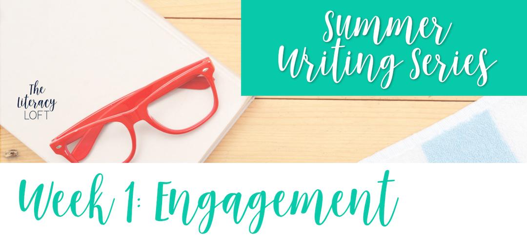 Summer Writing Workshop Series {Week 1: Engagement}