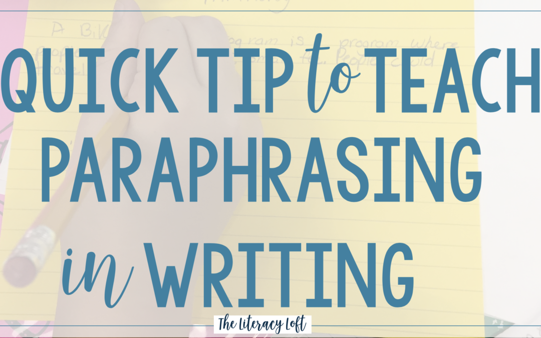 Quick Tip to Teach Paraphrasing in Writing