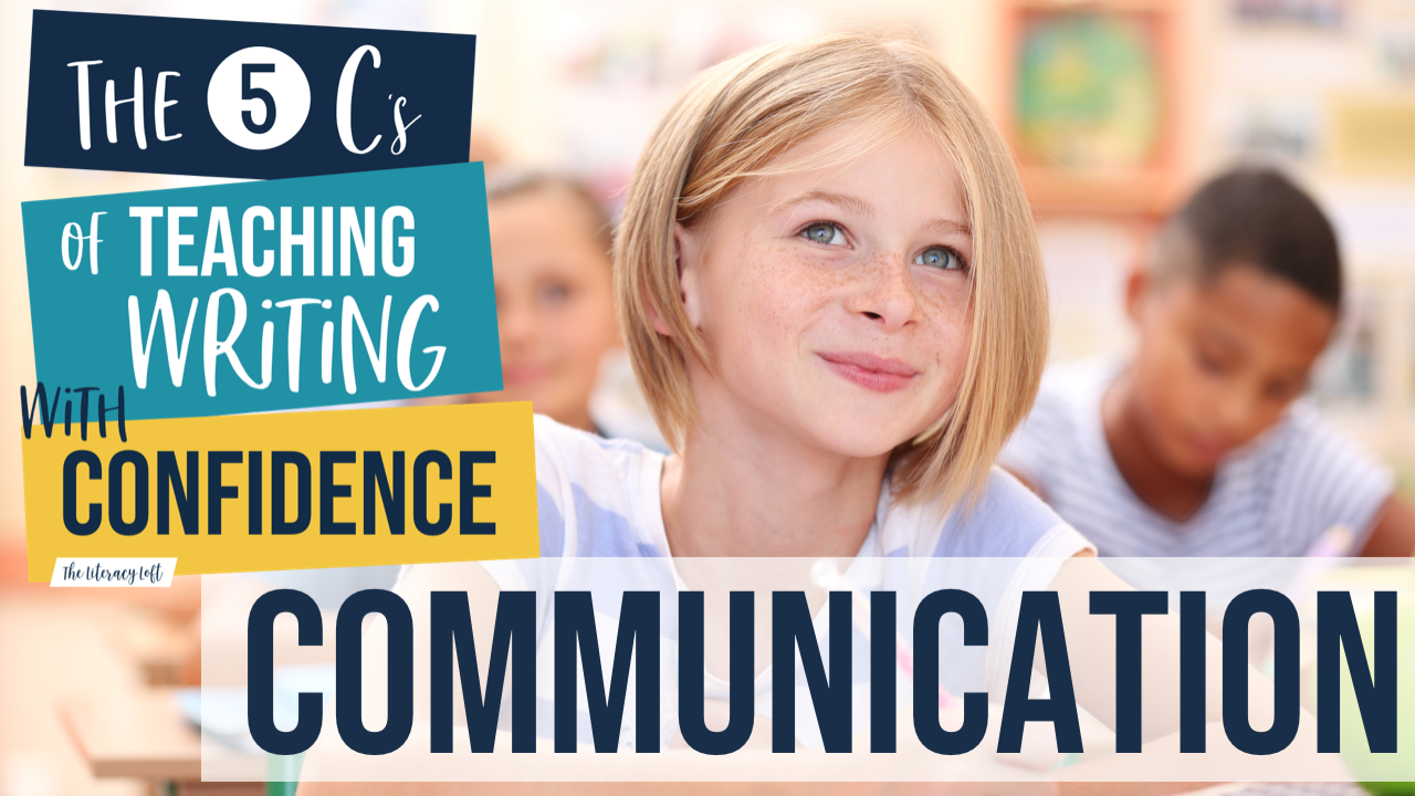 THE 5 C'S TO TEACHING WRITING WITH CONFIDENCE [VIDEO 4: COMMUNICATION]