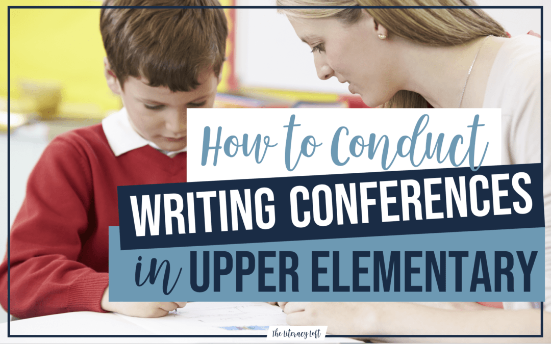 How to Conduct Writing Conferences in Upper Elementary